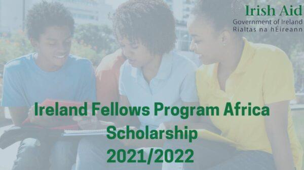 Ireland Fellows Program-Africa Scholarship 2021/2022