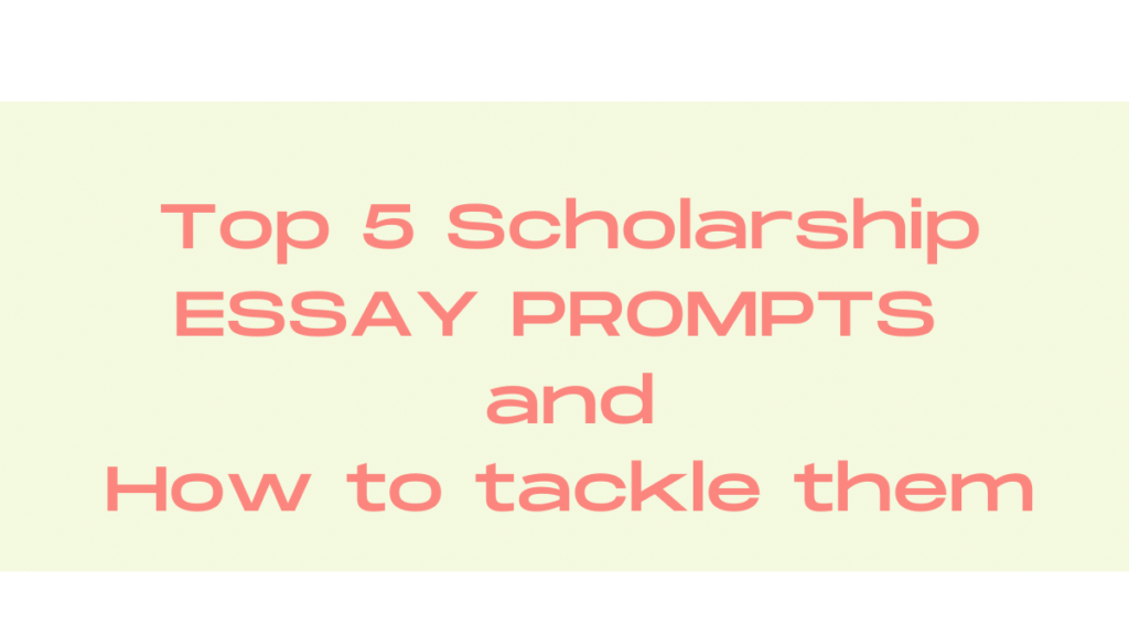 TOP 5 SCHOLARSHIP ESSAY PROMPTS AND HOW TO TACKLE THEM